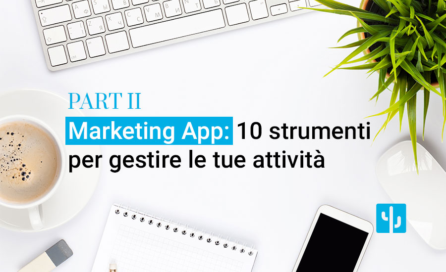Marketing App: 10 strumenti per gestire le attività di marketing