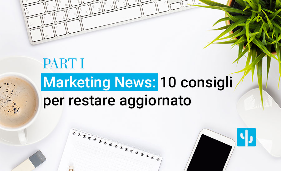 Marketing News: 10 consigli per restare aggiornato in tempo record