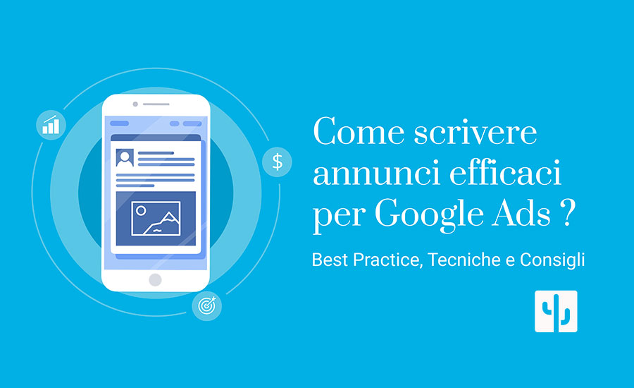 Come scrivere annunci efficaci per Google Ads? Best practice, tecniche e consigli