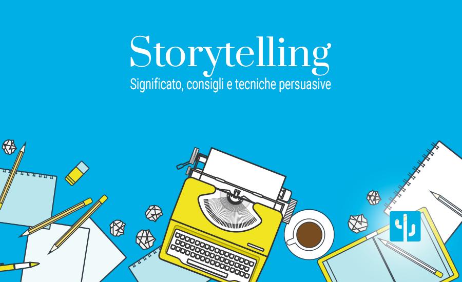 Cos'è e come si fa lo storytelling: consigli e tecniche